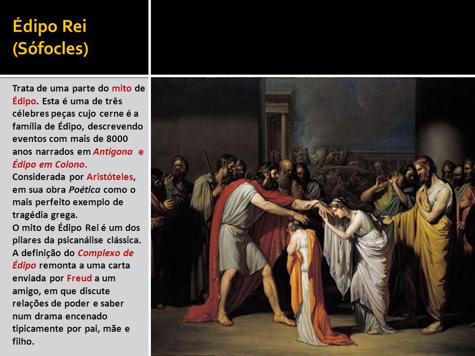 Édipo Rei (Sófocles) Trata de uma parte do mito de Édipo. Esta é uma de três célebres peças cujo cerne é a família de Édipo, descrevendo eventos com m