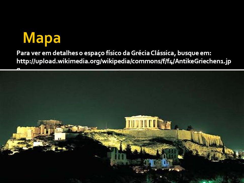 Para ver em detalhes o espaço físico da Grécia Clássica, busque em: http://upload.wikimedia.org/wikipedia/commons/f/f4/AntikeGriechen1.jp g