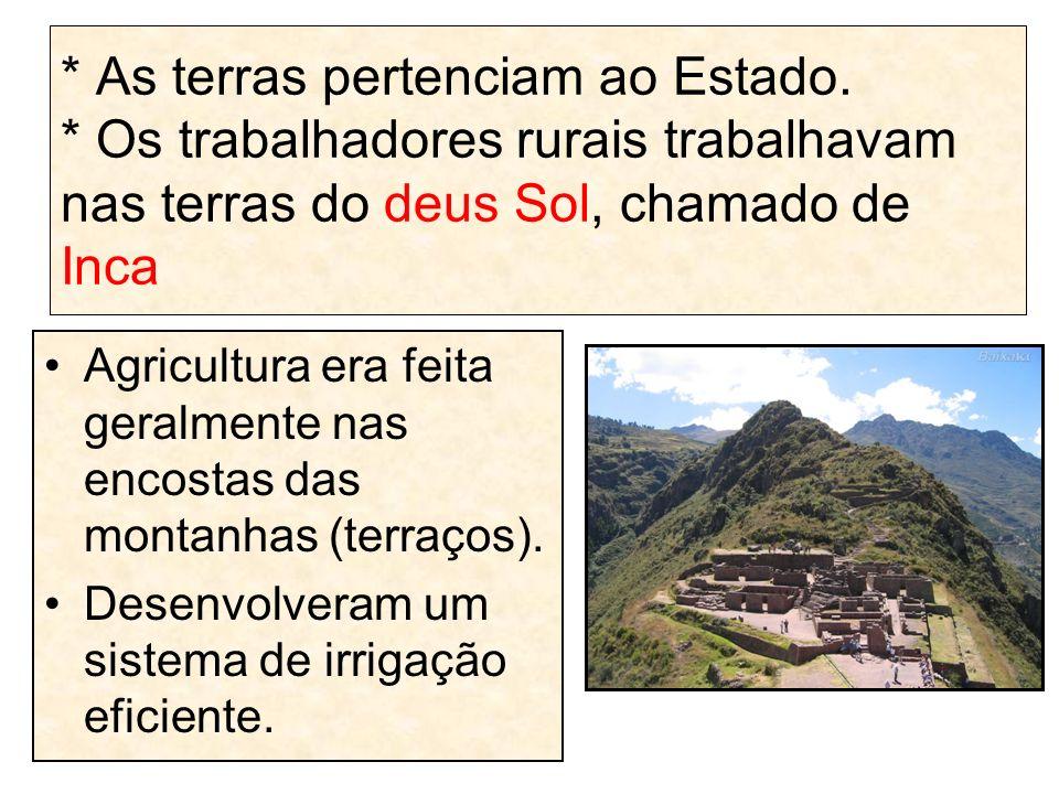 * As terras pertenciam ao Estado. * Os trabalhadores rurais trabalhavam nas terras do deus Sol, chamado de Inca Agricultura era feita geralmente nas e