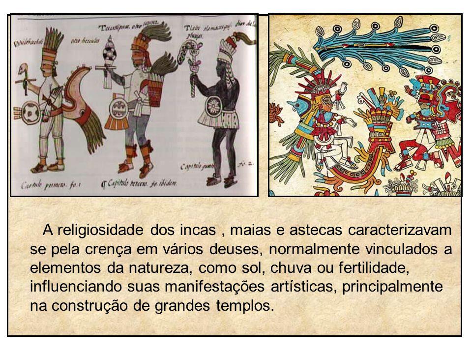 A religiosidade dos incas, maias e astecas caracterizavam se pela crença em vários deuses, normalmente vinculados a elementos da natureza, como sol, c