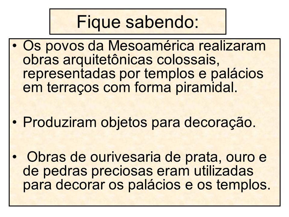 Fique sabendo: Os povos da Mesoamérica realizaram obras arquitetônicas colossais, representadas por templos e palácios em terraços com forma piramidal
