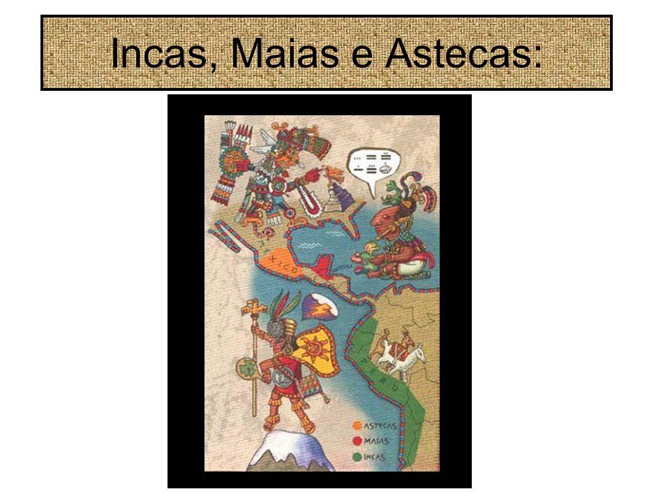 Os incas, maias e astecas formavam uma complexa organização social, econômica e política.