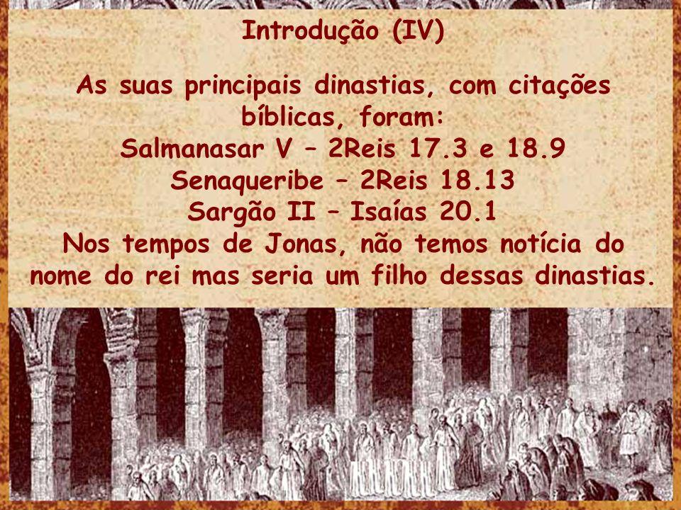 Introdução (IV) As suas principais dinastias, com citações bíblicas, foram: Salmanasar V – 2Reis 17.3 e 18.9 Senaqueribe – 2Reis 18.13 Sargão II – Isa