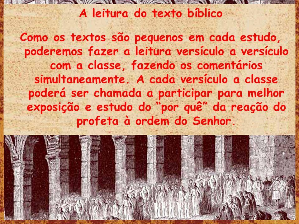 A leitura do texto bíblico Como os textos são pequenos em cada estudo, poderemos fazer a leitura versículo a versículo com a classe, fazendo os coment