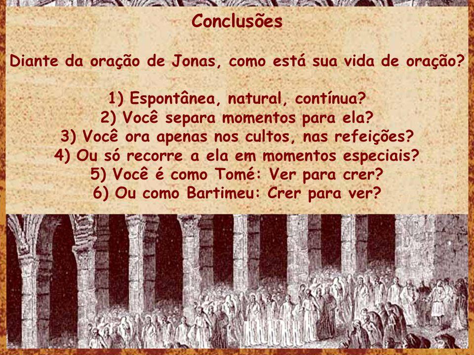 Conclusões Diante da oração de Jonas, como está sua vida de oração.