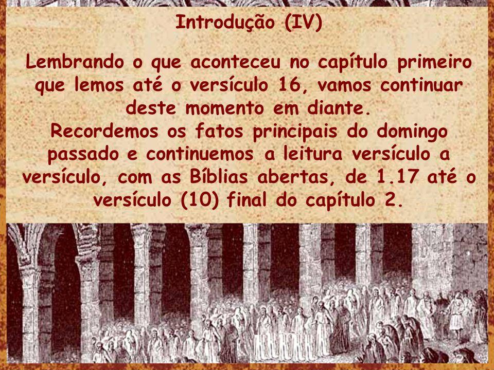 Introdução (V) Leiamos em uníssono então o texto inicial: Então o Senhor deparou um grande peixe, para que tragasse a Jonas, e esteve Jonas três dias e três noites nas entranhas do peixe.