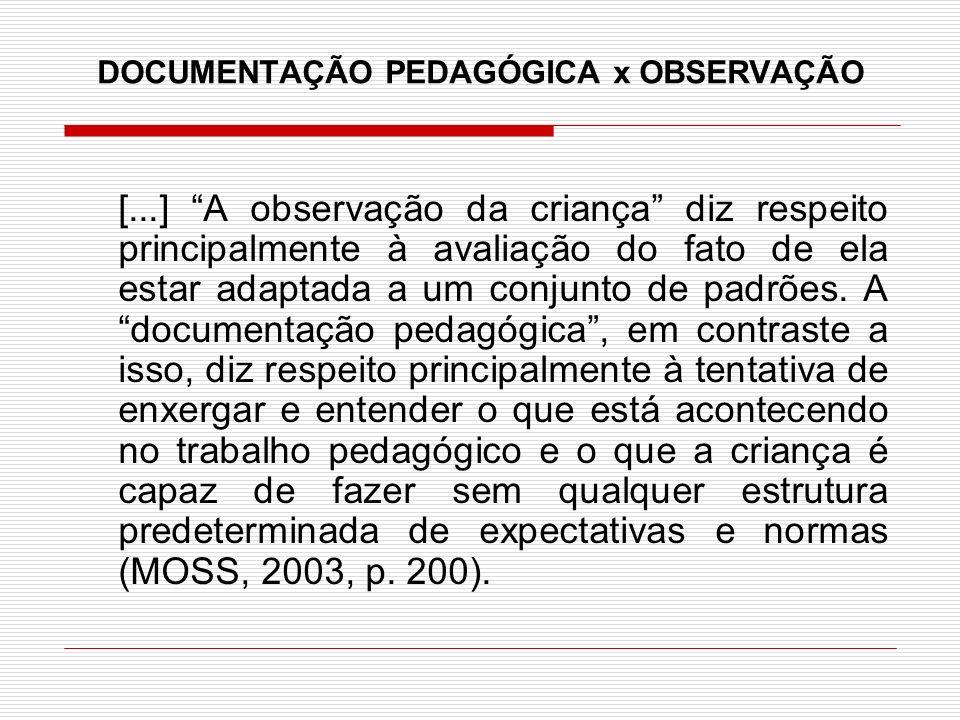 DOCUMENTAÇÃO PEDAGÓGICA x OBSERVAÇÃO [...] A observação da criança diz respeito principalmente à avaliação do fato de ela estar adaptada a um conjunto