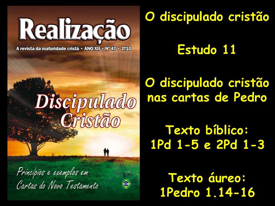 O discipulado cristão Estudo 11 O discipulado cristão nas cartas de Pedro Texto bíblico: 1Pd 1-5 e 2Pd 1-3 Texto áureo: 1Pedro 1.14-16