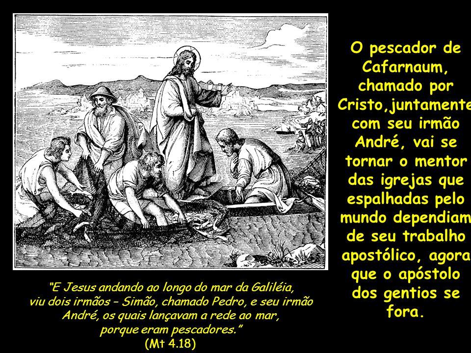 O pescador de Cafarnaum, chamado por Cristo,juntamente com seu irmão André, vai se tornar o mentor das igrejas que espalhadas pelo mundo dependiam de