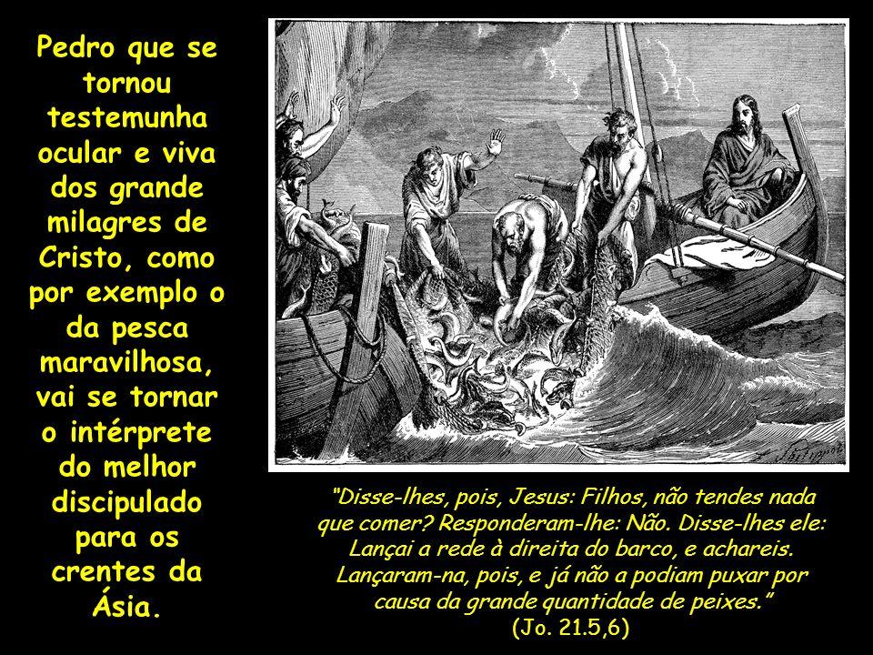 Pedro que se tornou testemunha ocular e viva dos grande milagres de Cristo, como por exemplo o da pesca maravilhosa, vai se tornar o intérprete do mel