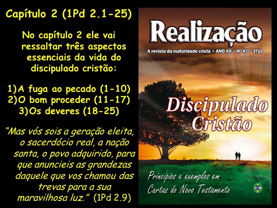 Capítulo 2 (1Pd 2.1-25) No capítulo 2 ele vai ressaltar três aspectos essenciais da vida do discipulado cristão: 1)A fuga ao pecado (1-10) 2)O bom pro