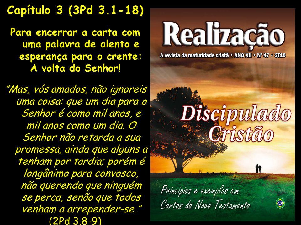 Capítulo 3 (3Pd 3.1-18) Para encerrar a carta com uma palavra de alento e esperança para o crente: A volta do Senhor! Mas, vós amados, não ignoreis um