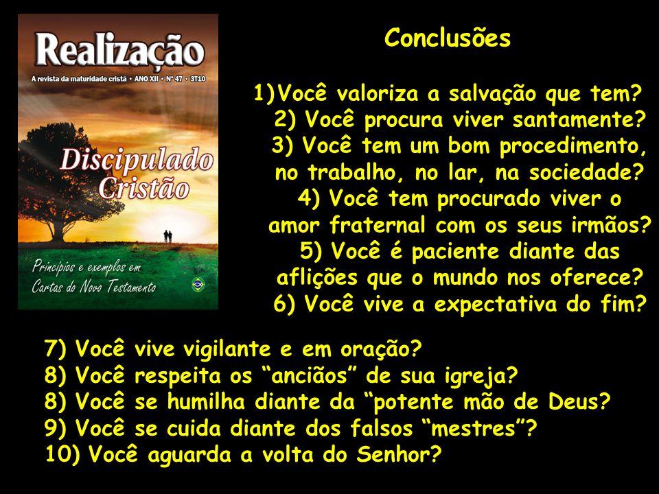 Conclusões 1)Você valoriza a salvação que tem? 2) Você procura viver santamente? 3) Você tem um bom procedimento, no trabalho, no lar, na sociedade? 4