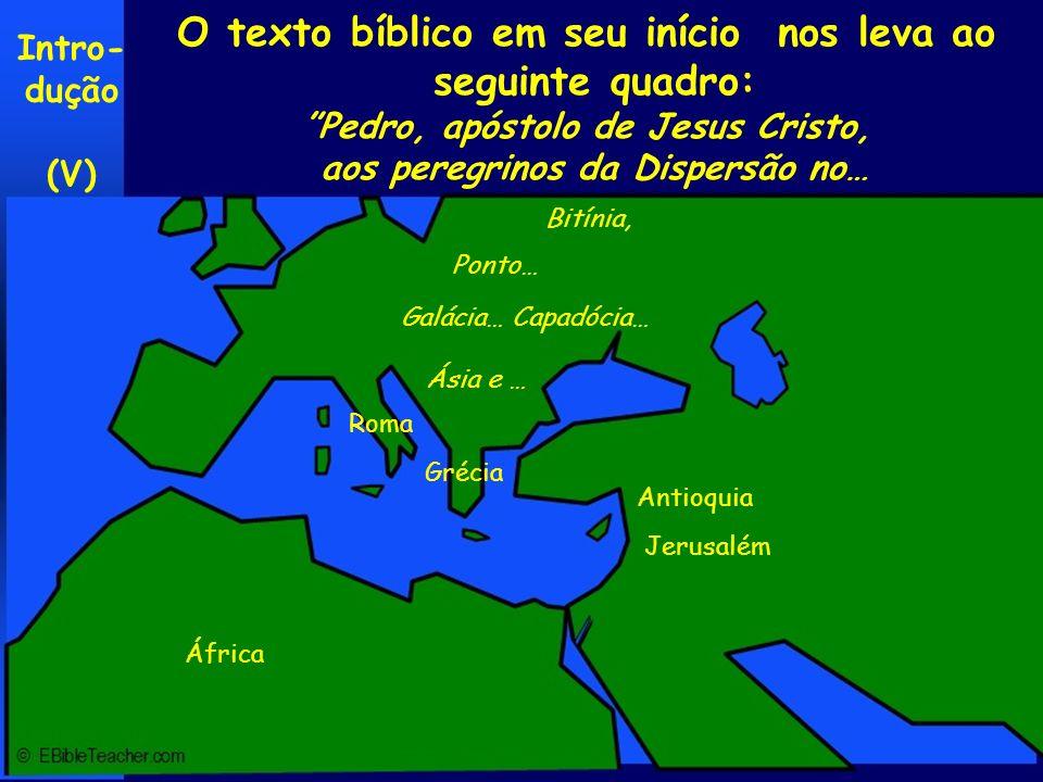 O texto bíblico em seu início nos leva ao seguinte quadro: Pedro, apóstolo de Jesus Cristo, aos peregrinos da Dispersão no… Ponto… Galácia… Capadócia…