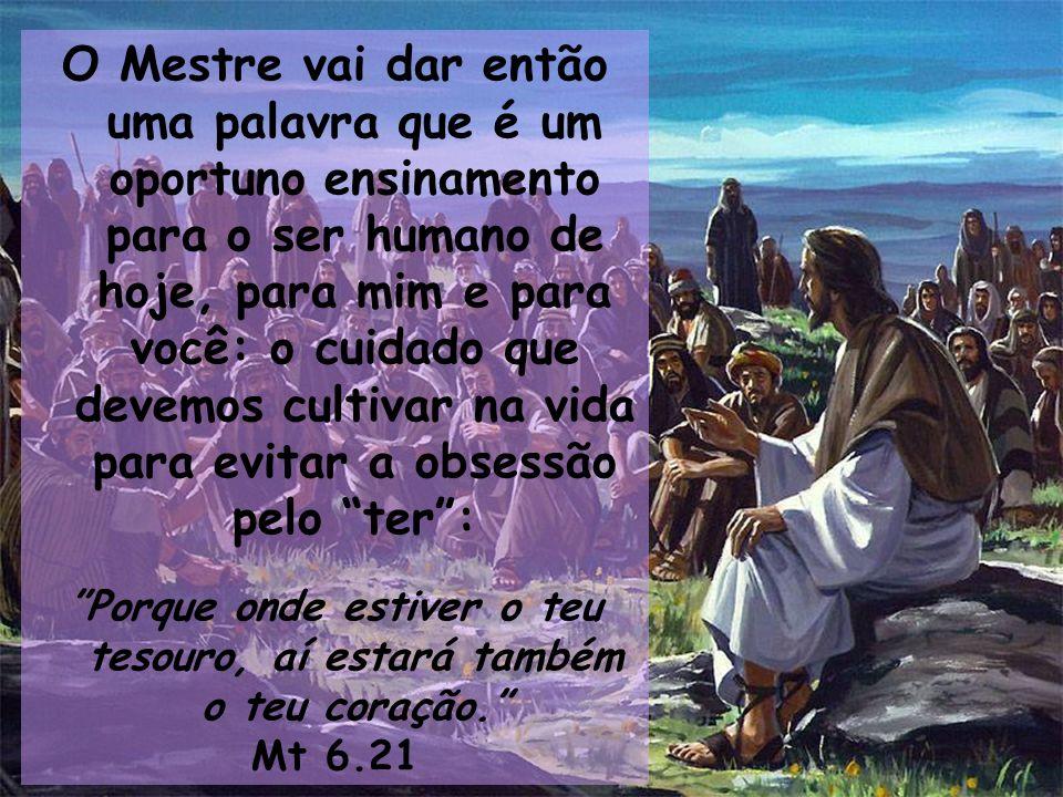 O Mestre vai dar então uma palavra que é um oportuno ensinamento para o ser humano de hoje, para mim e para você: o cuidado que devemos cultivar na vi