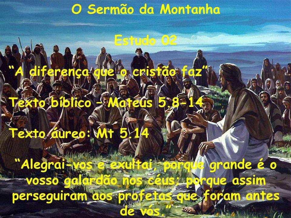 A ti seja consagrada minha vida O Sermão da Montanha Estudo 02 A diferença que o cristão faz Texto bíblico – Mateus 5.8-14 Texto áureo: Mt 5.14 Alegra