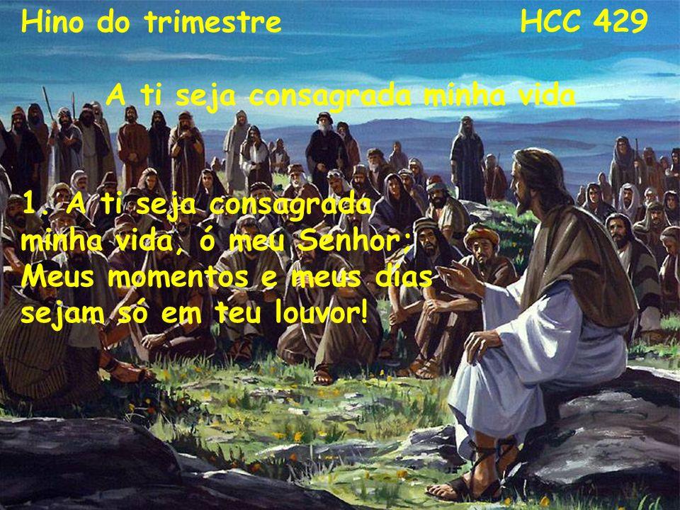 A ti seja consagrada minha vida Hino do trimestre HCC 429 A ti seja consagrada minha vida 1. A ti seja consagrada minha vida, ó meu Senhor; Meus momen