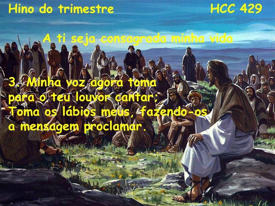 A ti seja consagrada minha vida Hino do trimestre HCC 429 A ti seja consagrada minha vida 4.