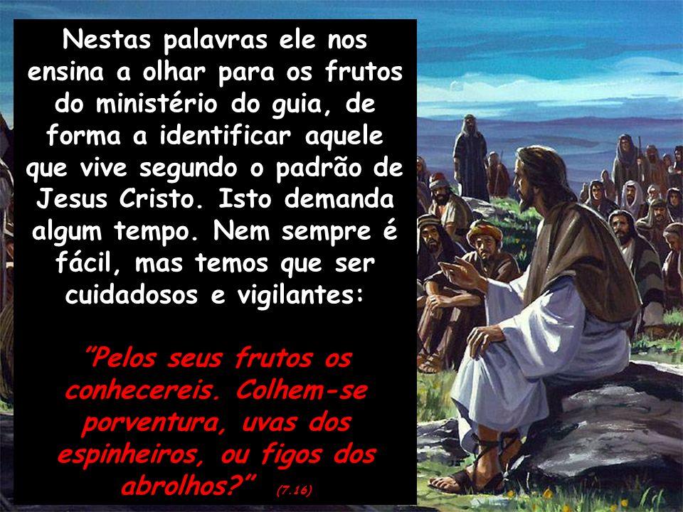 Nestas palavras ele nos ensina a olhar para os frutos do ministério do guia, de forma a identificar aquele que vive segundo o padrão de Jesus Cristo.