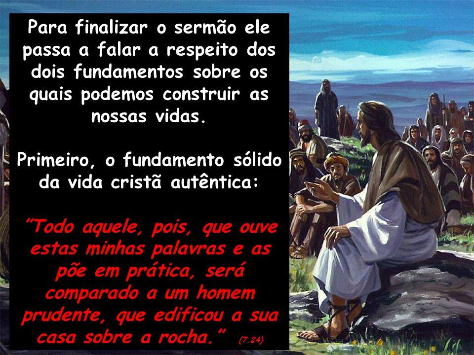Para finalizar o sermão ele passa a falar a respeito dos dois fundamentos sobre os quais podemos construir as nossas vidas. Primeiro, o fundamento sól