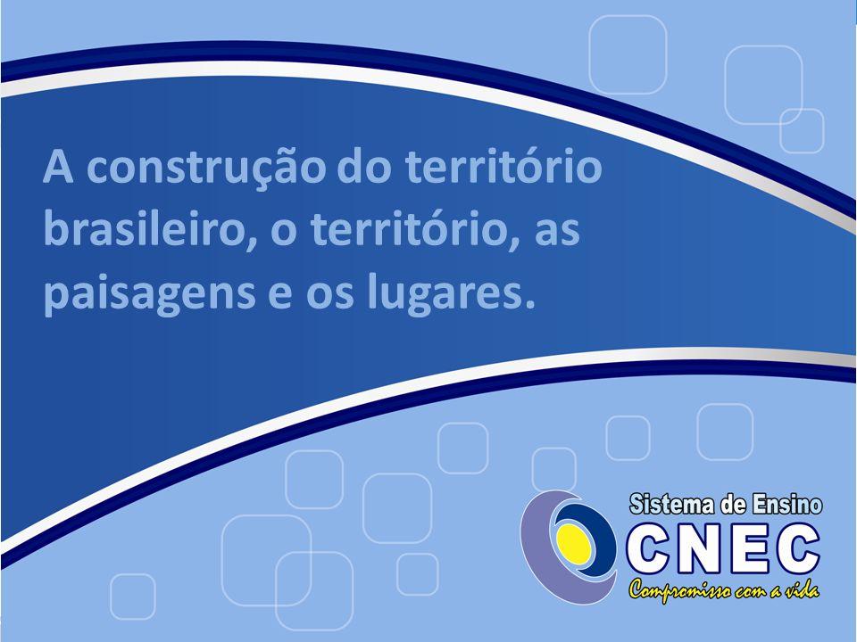 A construção do território brasileiro, o território, as paisagens e os lugares.