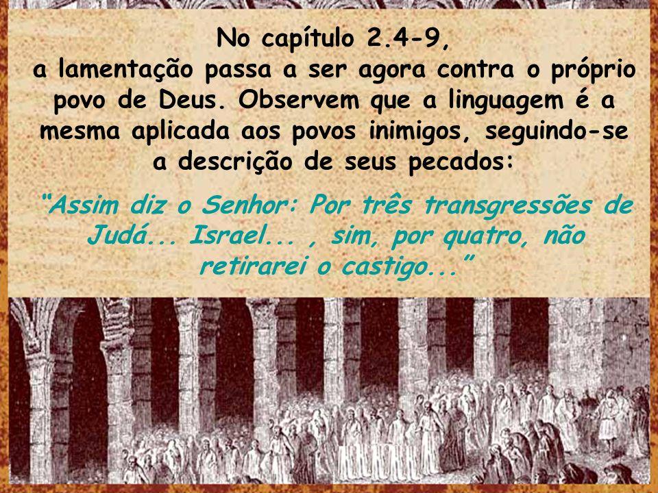 No capítulo 2.4-9, a lamentação passa a ser agora contra o próprio povo de Deus. Observem que a linguagem é a mesma aplicada aos povos inimigos, segui