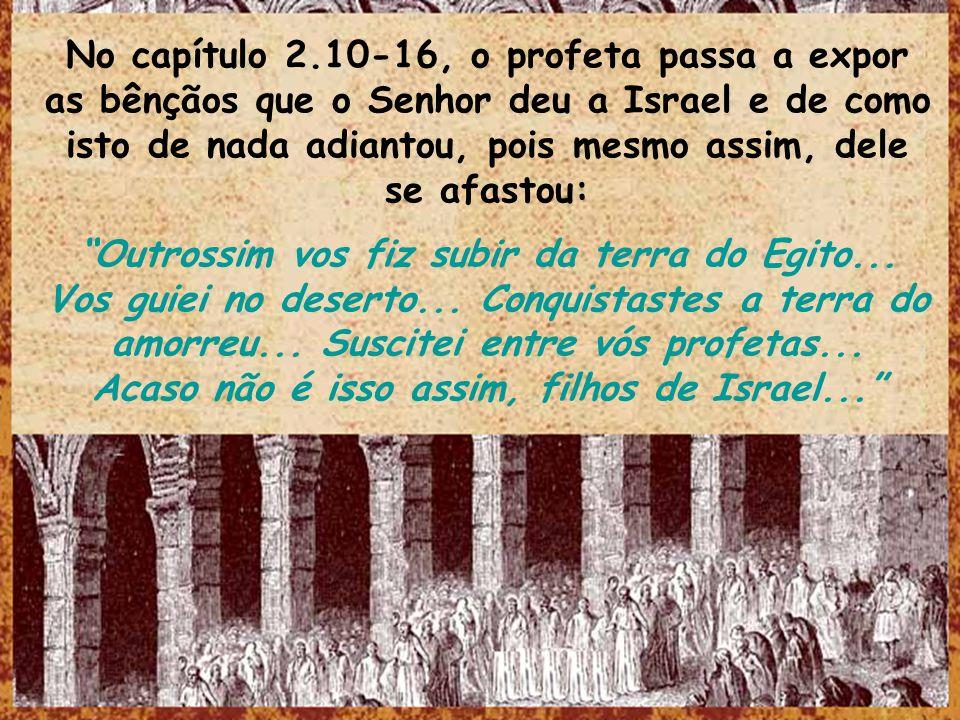 No capítulo 2.10-16, o profeta passa a expor as bênçãos que o Senhor deu a Israel e de como isto de nada adiantou, pois mesmo assim, dele se afastou: