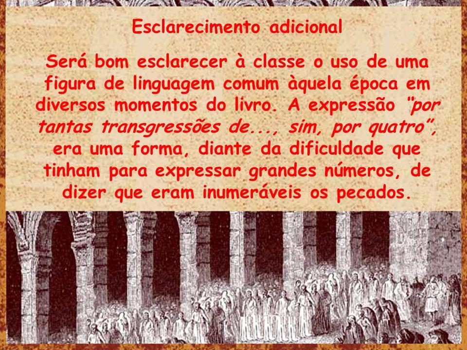 Esclarecimento adicional Será bom esclarecer à classe o uso de uma figura de linguagem comum àquela época em diversos momentos do livro. A expressão p