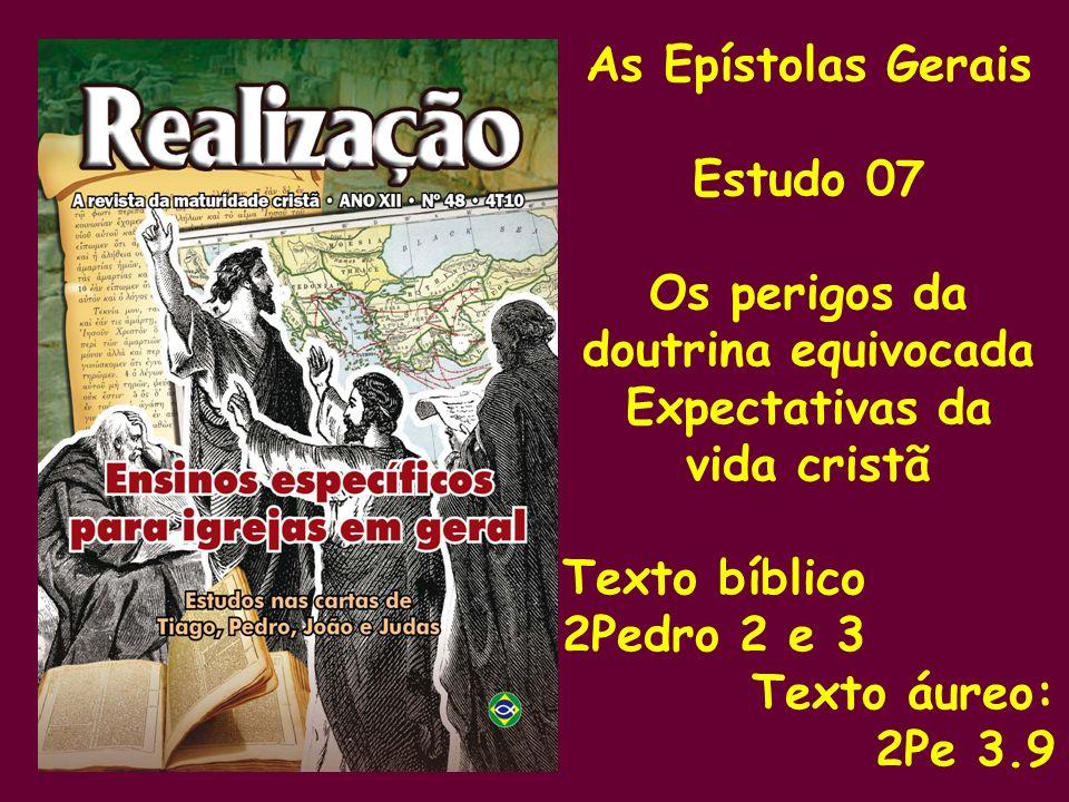 As Epístolas Gerais Estudo 07 Os perigos da doutrina equivocada Expectativas da vida cristã Texto bíblico 2Pedro 2 e 3 Texto áureo: 2Pe 3.9