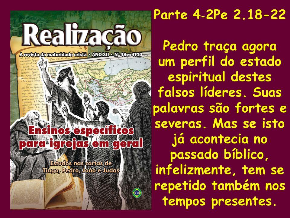 Parte 4 - 2Pe 2.18-22 Pedro traça agora um perfil do estado espiritual destes falsos líderes. Suas palavras são fortes e severas. Mas se isto já acont