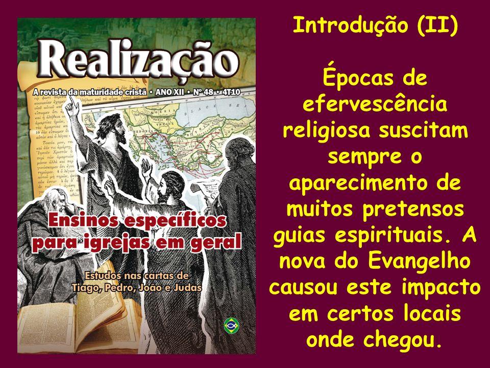 Introdução (II) Épocas de efervescência religiosa suscitam sempre o aparecimento de muitos pretensos guias espirituais. A nova do Evangelho causou est