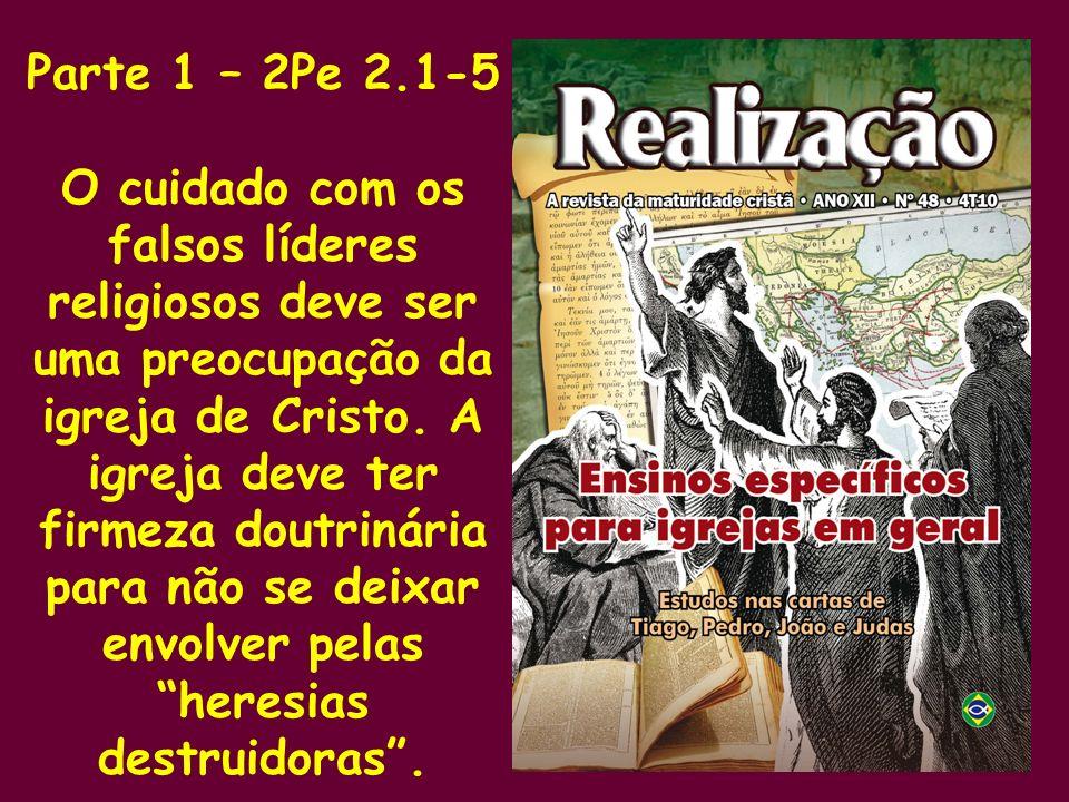 Parte 1 – 2Pe 2.1-5 O cuidado com os falsos líderes religiosos deve ser uma preocupação da igreja de Cristo. A igreja deve ter firmeza doutrinária par
