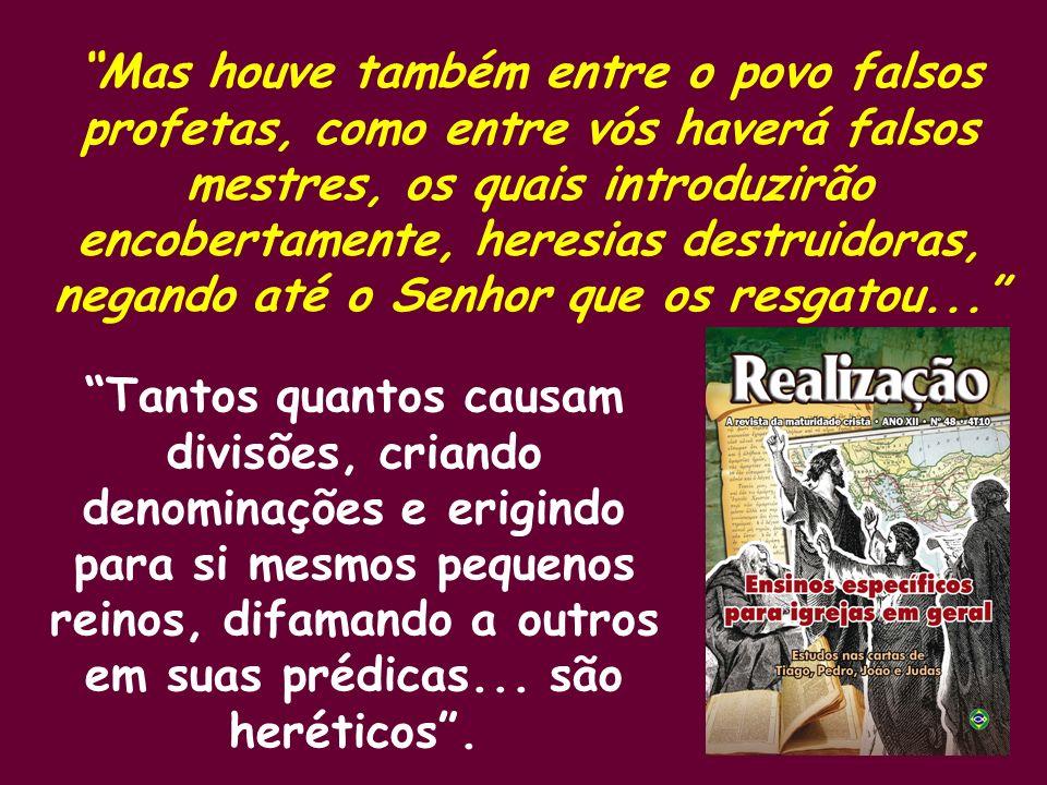 Mas houve também entre o povo falsos profetas, como entre vós haverá falsos mestres, os quais introduzirão encobertamente, heresias destruidoras, nega