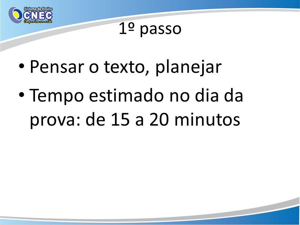 1º passo Pensar o texto, planejar Tempo estimado no dia da prova: de 15 a 20 minutos