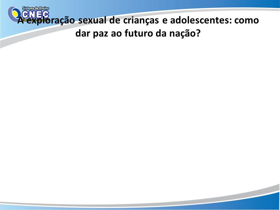 A exploração sexual de crianças e adolescentes: como dar paz ao futuro da nação?