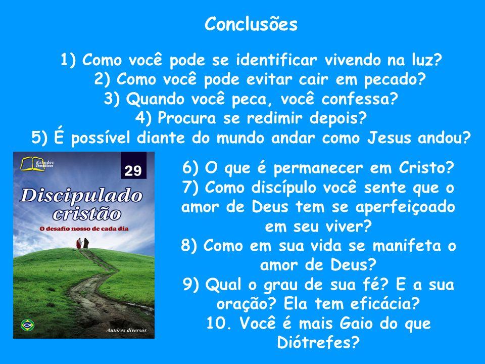 Conclusões 1) Como você pode se identificar vivendo na luz? 2) Como você pode evitar cair em pecado? 3) Quando você peca, você confessa? 4) Procura se