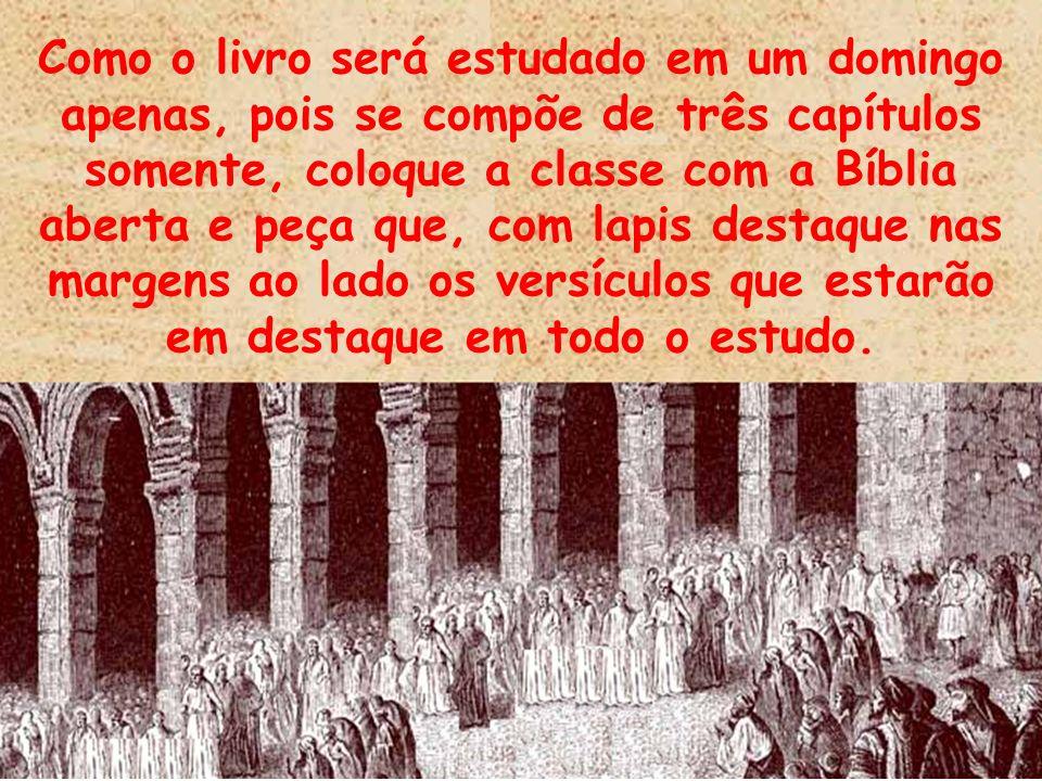 Como o livro será estudado em um domingo apenas, pois se compõe de três capítulos somente, coloque a classe com a Bíblia aberta e peça que, com lapis