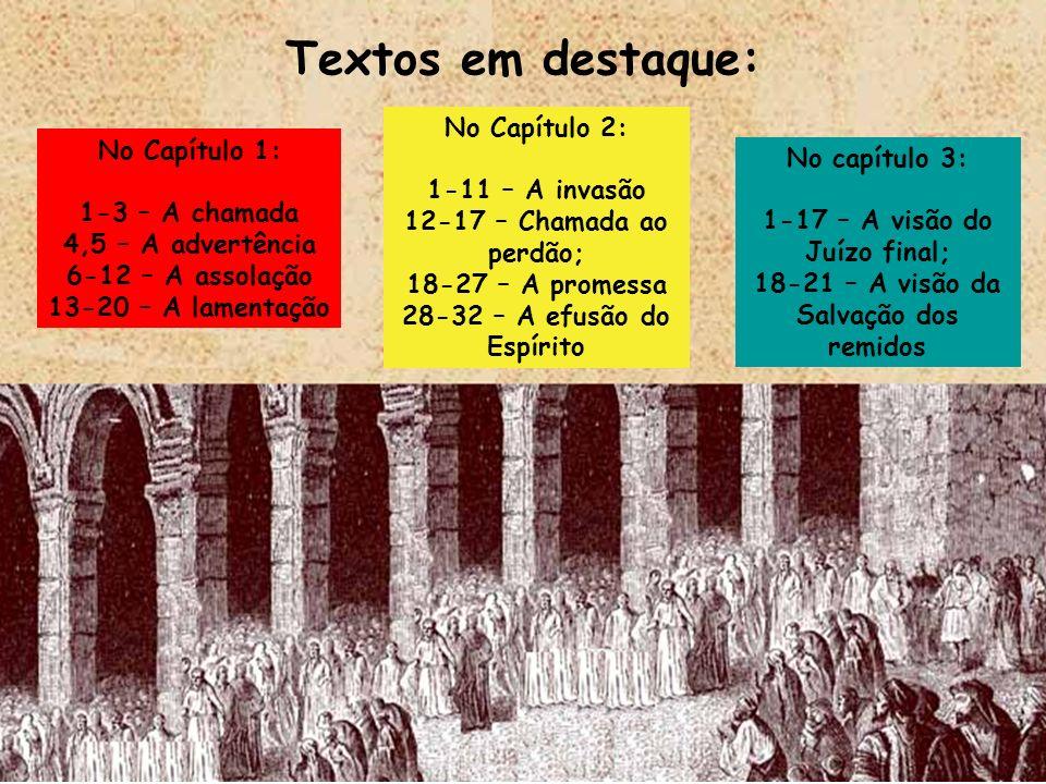 Textos em destaque: No Capítulo 1: 1-3 – A chamada 4,5 – A advertência 6-12 – A assolação 13-20 – A lamentação No Capítulo 2: 1-11 – A invasão 12-17 –