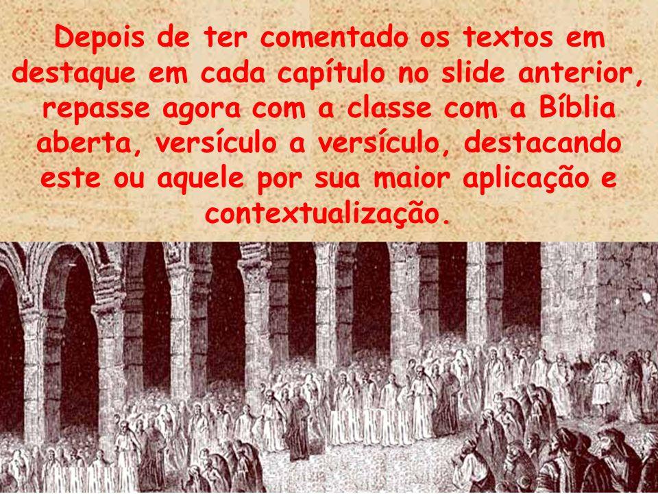 Depois de ter comentado os textos em destaque em cada capítulo no slide anterior, repasse agora com a classe com a Bíblia aberta, versículo a versícul