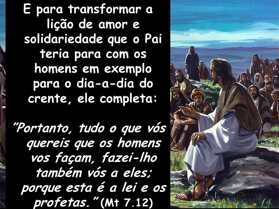 E para transformar a lição de amor e solidariedade que o Pai teria para com os homens em exemplo para o dia-a-dia do crente, ele completa: Portanto, t