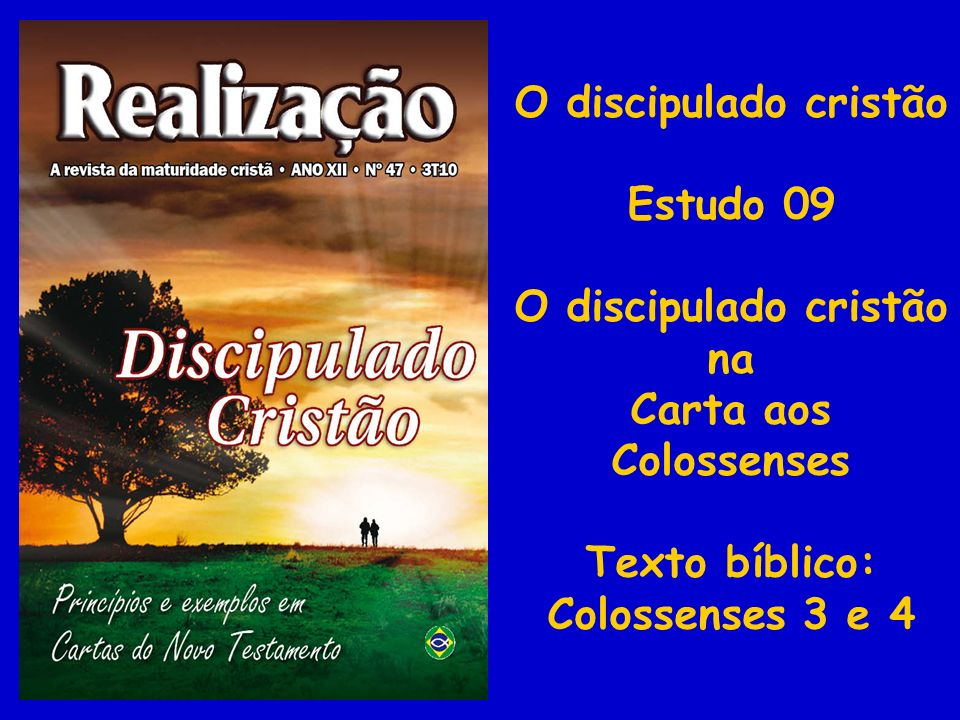 O discipulado cristão Estudo 09 O discipulado cristão na Carta aos Colossenses Texto bíblico: Colossenses 3 e 4