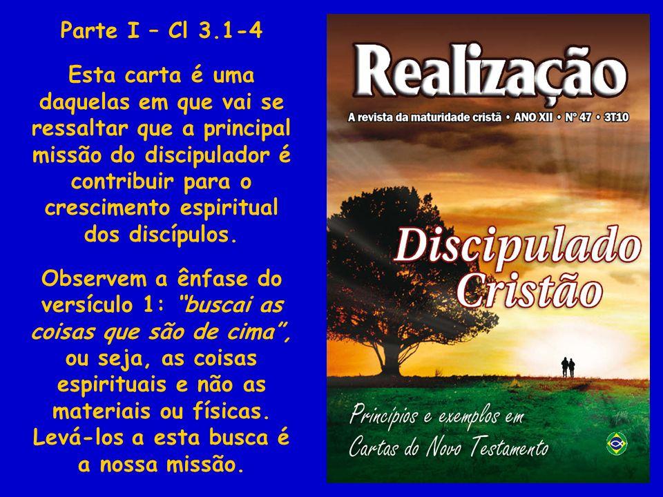 Parte I – Cl 3.1-4 Esta carta é uma daquelas em que vai se ressaltar que a principal missão do discipulador é contribuir para o crescimento espiritual