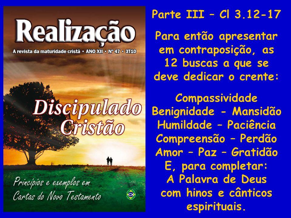 Parte III – Cl 3.12-17 Para então apresentar em contraposição, as 12 buscas a que se deve dedicar o crente: Compassividade Benignidade - Mansidão Humi