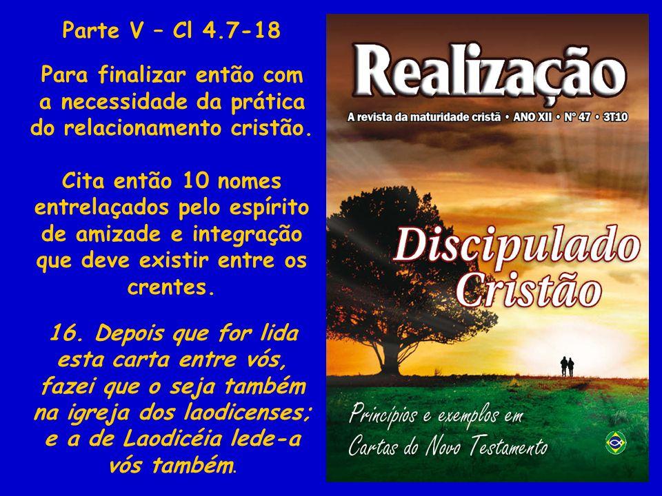 Parte V – Cl 4.7-18 Para finalizar então com a necessidade da prática do relacionamento cristão. Cita então 10 nomes entrelaçados pelo espírito de ami