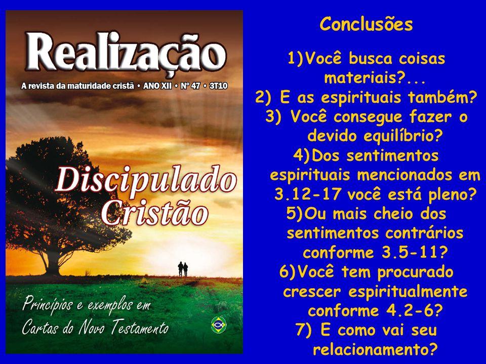 Conclusões 1)Você busca coisas materiais?... 2) E as espirituais também? 3) Você consegue fazer o devido equilíbrio? 4)Dos sentimentos espirituais men