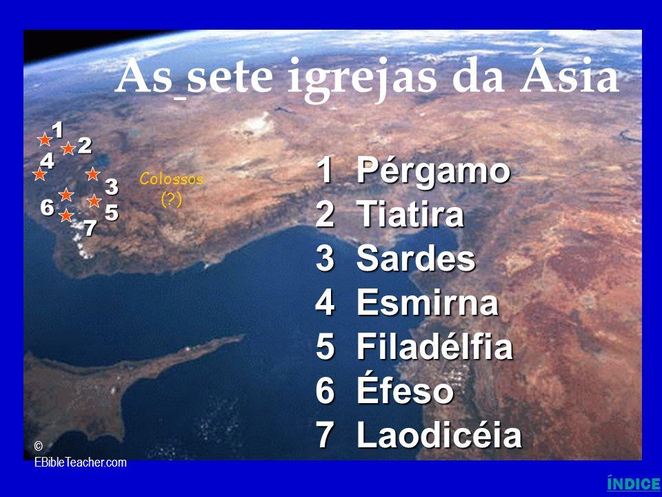 As sete igrejas da Ásia 1 Pérgamo 2 Tiatira 3 Sardes 4 Esmirna 5 Filadélfia 6 Éfeso 7 Laodicéia 1 2 3 4 6 5 7 © EBibleTeacher.com 7 Churches of Asia (