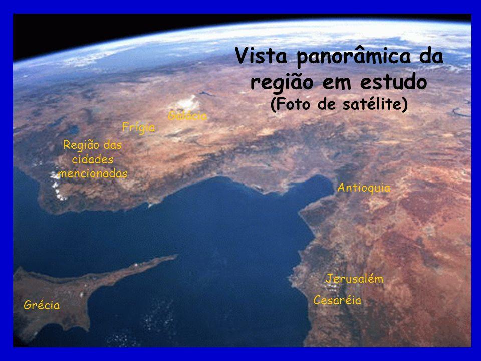 Vista panorâmica da região em estudo (Foto de satélite) Região das cidades mencionadas Jerusalém Grécia Frígia Galácia Antioquia Cesaréia