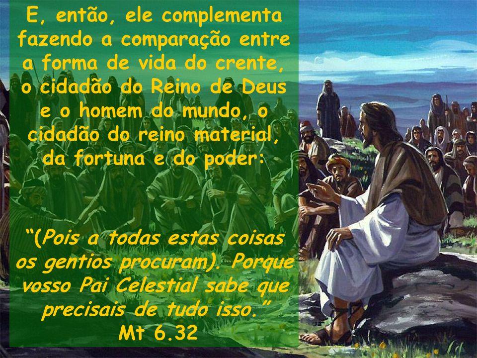 E, então, ele complementa fazendo a comparação entre a forma de vida do crente, o cidadão do Reino de Deus e o homem do mundo, o cidadão do reino mate