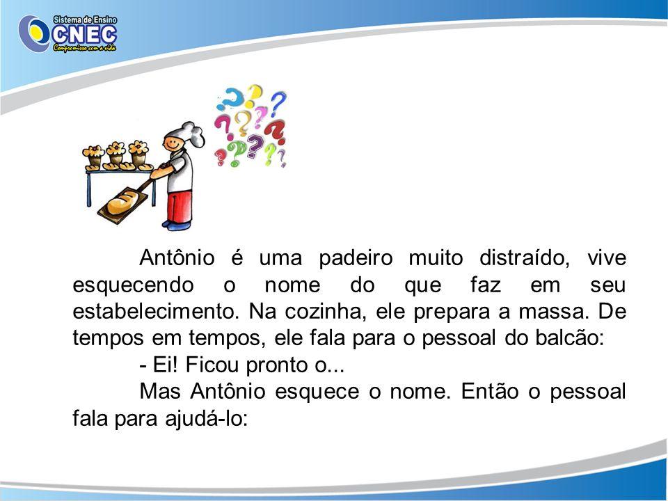 Antônio é uma padeiro muito distraído, vive esquecendo o nome do que faz em seu estabelecimento. Na cozinha, ele prepara a massa. De tempos em tempos,