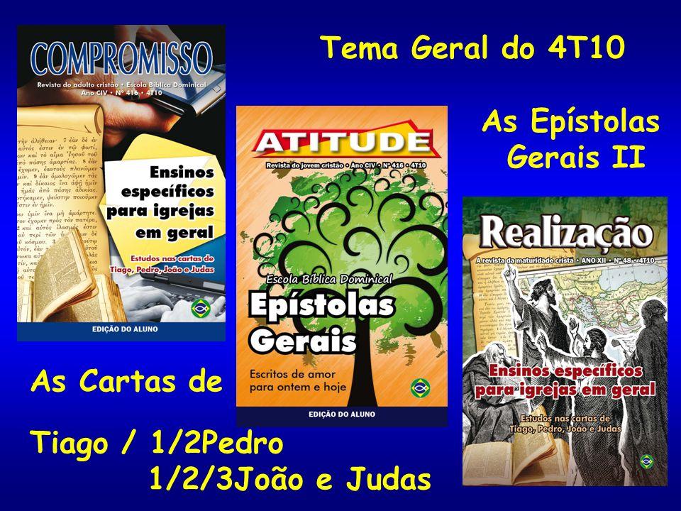 Tema Geral do 4T10 As Epístolas Gerais II As Cartas de Tiago / 1/2Pedro 1/2/3João e Judas
